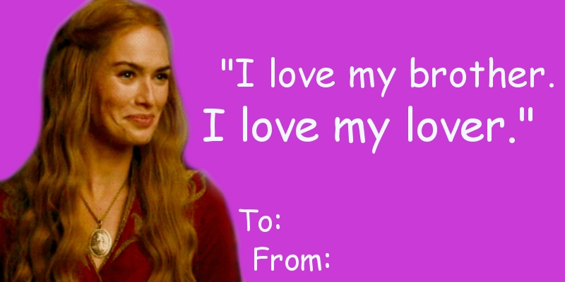 game of thrones valentine's cards, cersei lannister, i love my brother, I love my lover