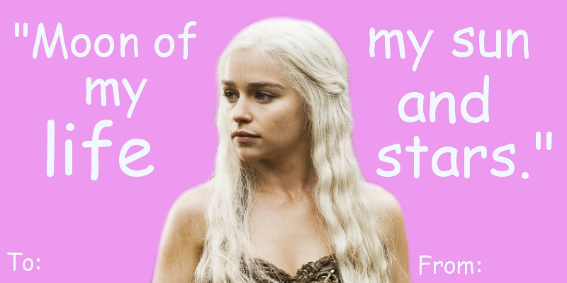 game of thrones valentine's cards, daenerys tagaryen, moon of my life, my sun and stars