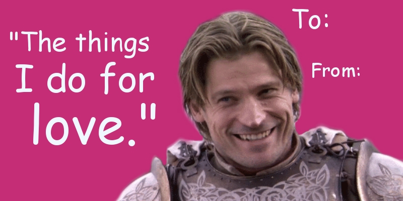 game of thrones valentine's cards, jaime lannister, the things I do for love