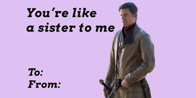 game of thrones valentine's cards, jaime lannister, you're like a sister to me