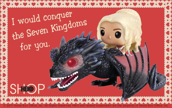 hbo valentine's day cards, game of thrones, daenerys, conquer the seven kingdoms