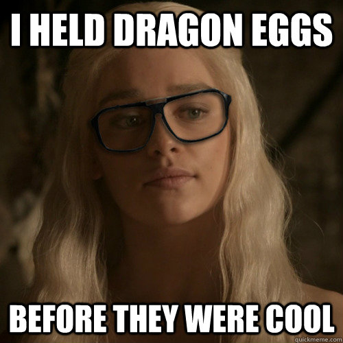 game-of-thrones-memes-before-dragon-eggs-were-cool