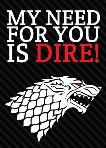 game of thrones valentine's cards, my need for you is dire, t-shirt